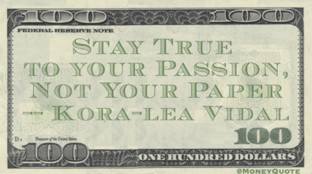 Stay true to your passion, not your paper Quote
