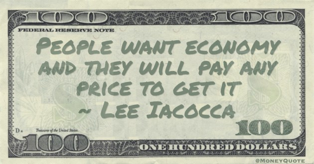 People want economy and they will pay any price to get it Quote