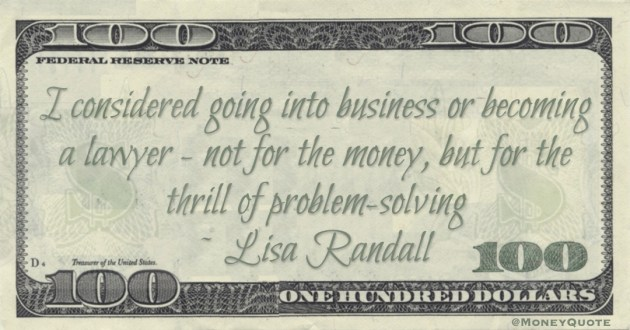 I considered going into business or becoming a lawyer - not for the money, but for the thrill of problem-solving Quote