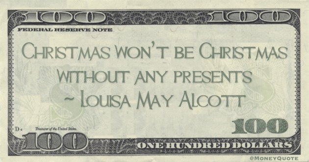 Christmas won't be Christmas without any presents Quote