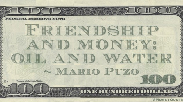 Friendship and money: oil and water Quote