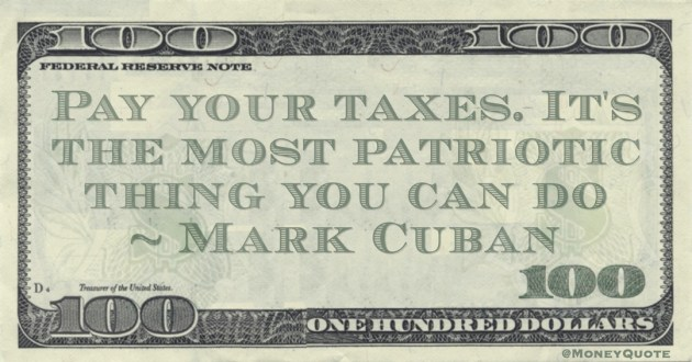Pay your taxes. It's the most patriotic thing you can do Quote