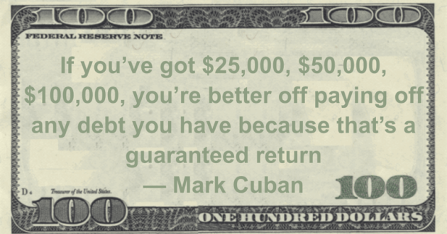you're better off paying off any debt you have because that's a guaranteed return Quote