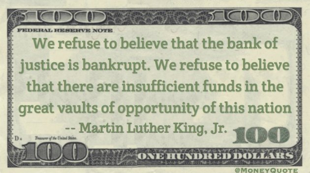 We refuse to believe that the bank of justice is bankrupt, that there are insufficient funds in vaults of opportunity Quote