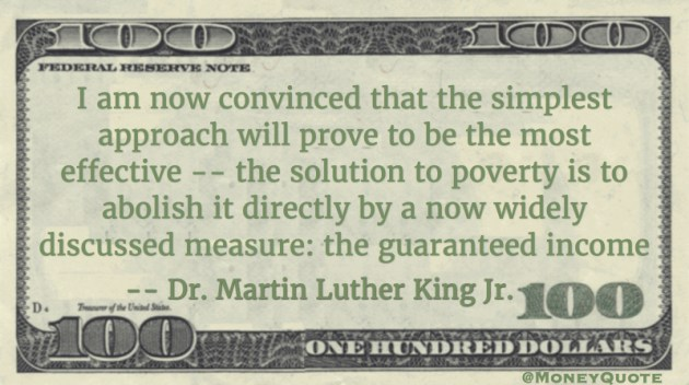 The solution to poverty is to abolish it directly by the guaranteed income Quote