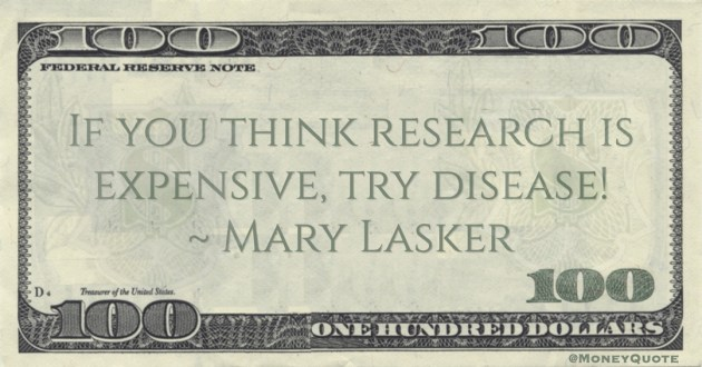 Mary Lasker If you think research is expensive, try disease! quote