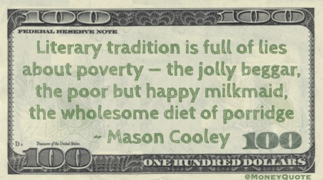 Literary tradition is full of lies about poverty — the jolly beggar, the poor but happy milkmaid Quote