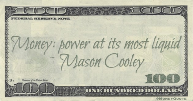 Money: power at its most liquid Quote