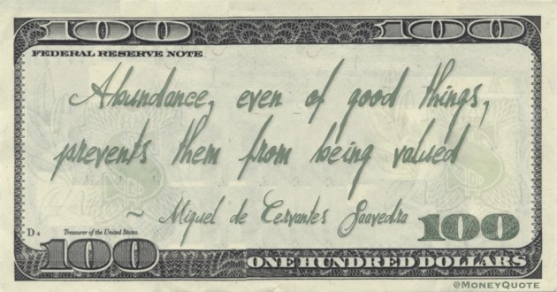 Abundance, even of good things, prevents them from being valued Quote