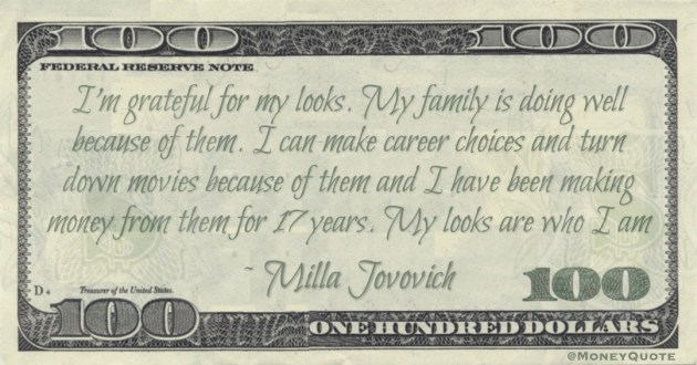 I'm grateful for my looks. I have been making money from them for 17 years. My looks are who I am Quote