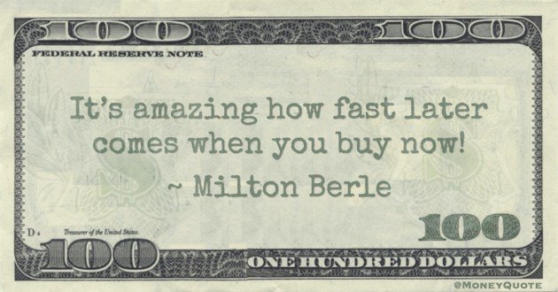 It's amazing how fast later comes when you buy now! Quote