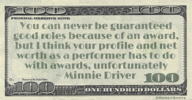 I think your profile and net worth as a performer has to do with awards Quote