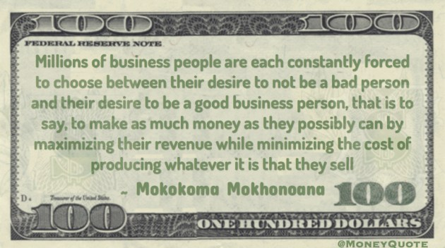 Business people choose between not a bad person and being a good business person maximizing revenue Quote