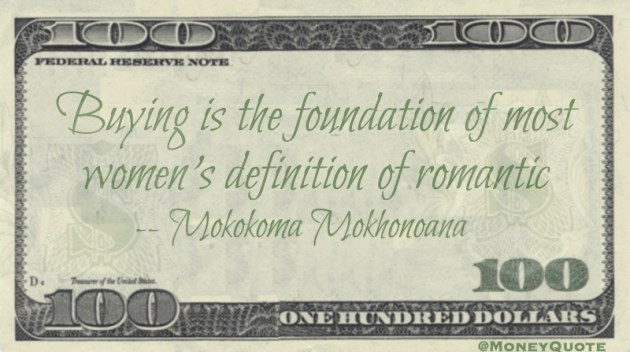 Buying is the foundation of most women's definition of romantic Quote