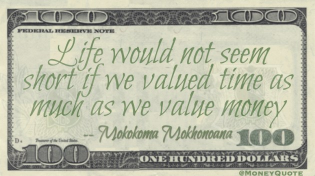 Life would not seem short if we valued time as much as we value money Quote