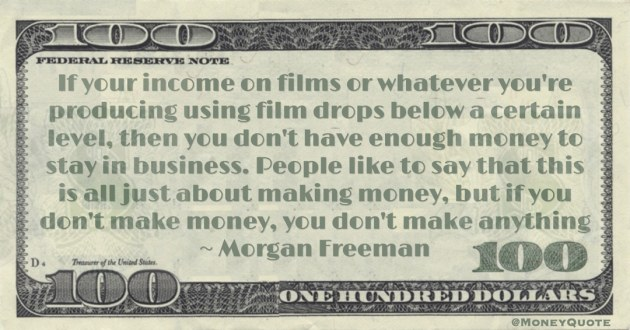 all just about making money, but if you don't make money, you don't make anything Quote