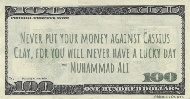 Never put your money against Cassius Clay, for you will never have a lucky day Quote