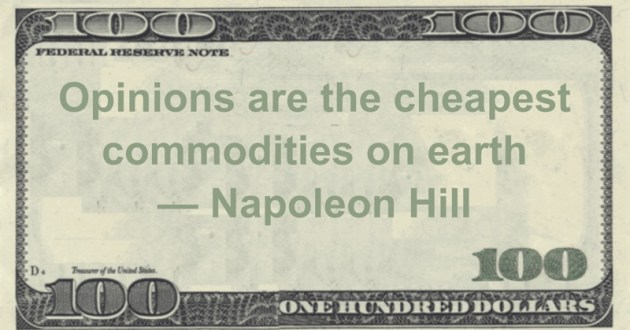 Opinions are the cheapest commodities on earth Quote