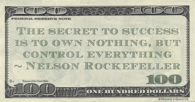 The secret to success is to own nothing, but control everything Quote