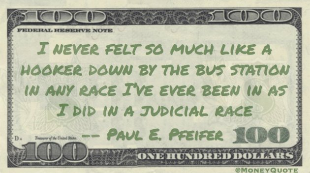 Felt like a hooker by bus station in judicial race Quote