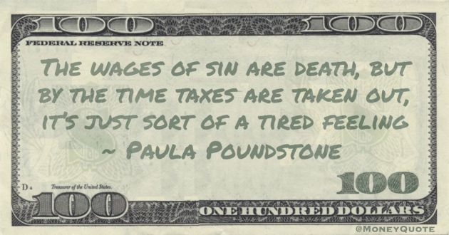 The wages of sin are death, but by the time taxes are taken out, it's just sort of a tired feeling Quote