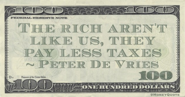 The rich aren't like us, they pay less taxes Quote
