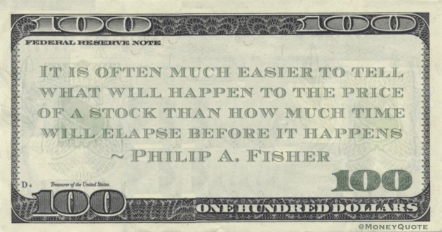 what will happen to the price of a stock than how much time will elapse before it happens Quote