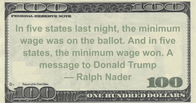 In five states last night, the minimum wage was on the ballot. And in five states, the minimum wage won. A message to Donald Trump Quote