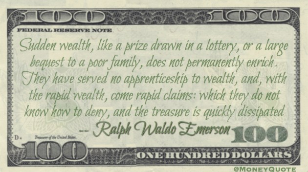 Sudden wealth, like a lottery, does not permanently enrich - quickly dissapated Quote