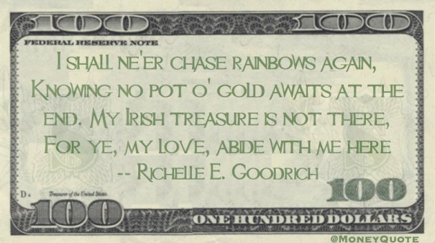 I shall ne'er chase rainbows again, Knowing no pot o' gold awaits at the end Quote
