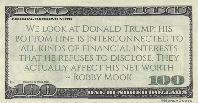 financial interests that he refuses to disclose. They actually affect his net worth Quote