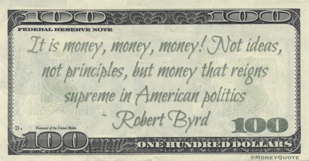 It is money, money, money! Not ideas, not principles, but money that reigns supreme in American politics Quote