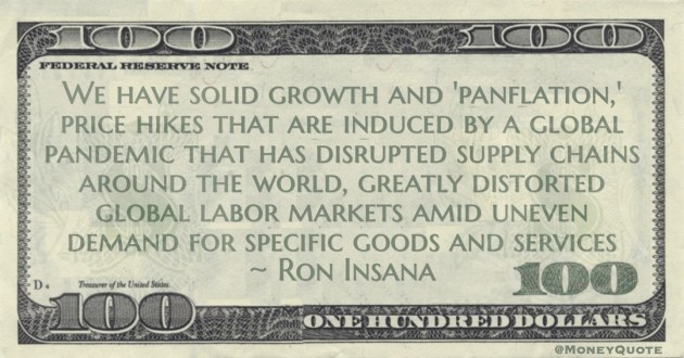 We have solid growth and 'panflation,' price hikes that are induced by a global pandemic that has disrupted supply chains around the world Quote