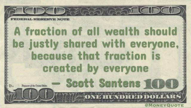 Scott Santens Wealth Shared Everyone Created