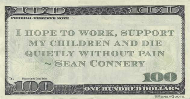 I hope to work, support my children and die quietly without pain Quote