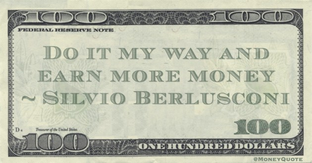 Do it my way and earn more money Quote