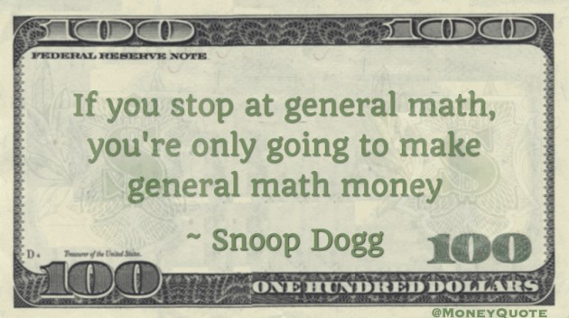 If you stop at general math, you're only going to make general math money Quote