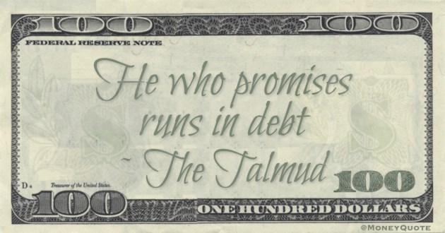 He who promises runs in debt Quote