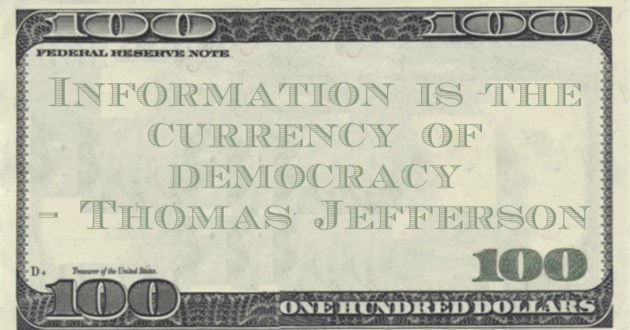 Information is the currency of democracy Quote