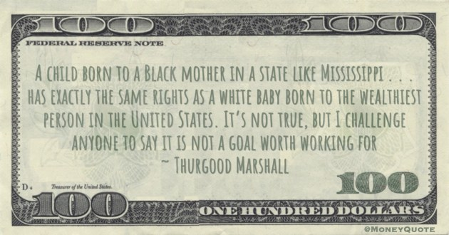 white baby born to the wealthiest person in the United States. It's not true, but I challenge anyone to say it is not a goal worth working for Quote