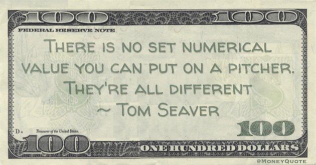There is no set numerical value you can put on a pitcher. Theyre all different Quote