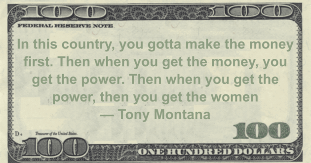 In this country, you gotta make the money first. Then when you get the money, you get the power. Then when you get the power, then you get the women Quote