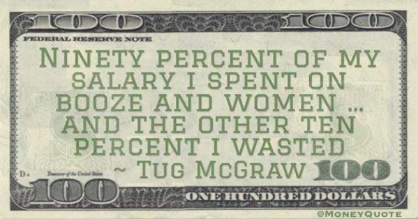 Tug McGraw Ninety Percent Spent 10 percent Wasted