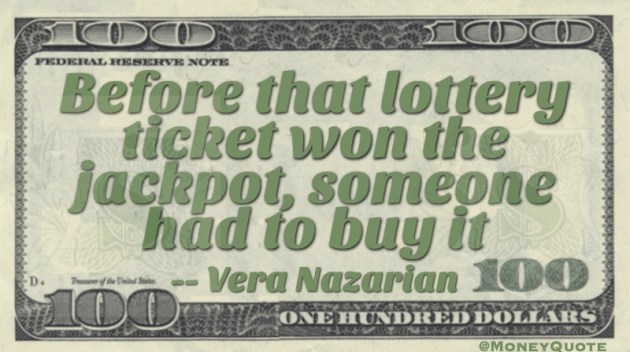 Before that lottery ticket won the jackpot, someone had to buy it Quote