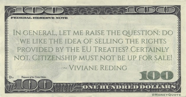 In general, let me raise the question: do we like the idea of selling the rights provided by the EU Treaties? Certainly not. Citizenship must not be up for sale! Quote