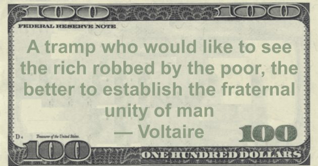 A tramp who would like to see the rich robbed by the poor, the better to establish the fraternal unity of man Quote