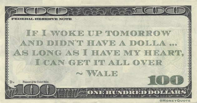 If I woke up tomorrow and didn't have a dolla ... As long as I have my heart, I can get it all over Quote