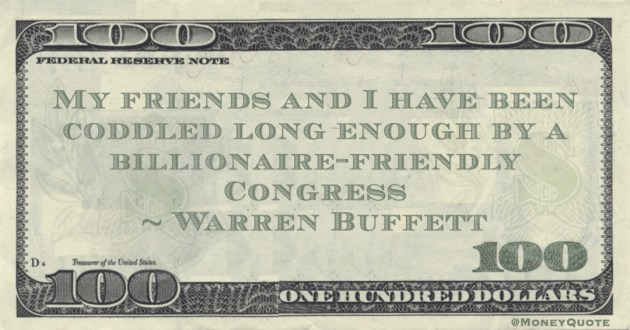 My friends and I have been coddled long enough by a billionaire-friendly Congress Quote