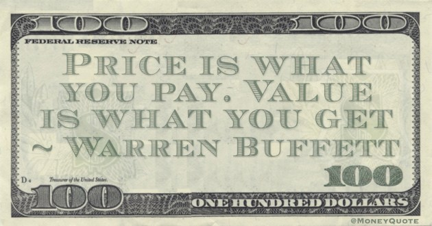 Price is what you pay. Value is what you get Quote