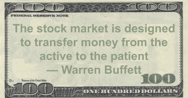 The stock market is designed to transfer money from the active to the patient Quote